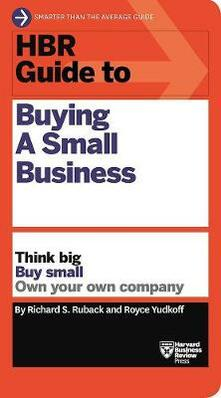 HBR Guide to Buying a Small Business: Think Big, Buy Small, Own Your Own Company - Richard S. Ruback,Royce Yudkoff - cover