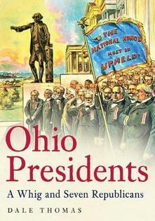 Ohio Presidents: A Whig and Seven Republicans - Dale Thomas - cover