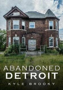 Abandoned Detroit - Kyle Brooky - cover