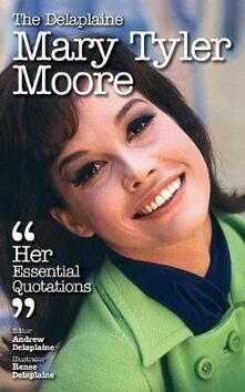 The Delaplaine Mary Tyler Moore - Her Essential Quotations - Andrew Delaplaine - cover