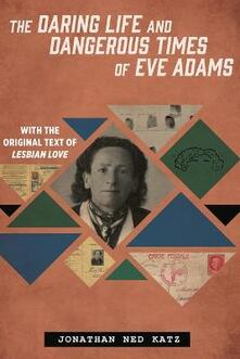 The Daring Life and Dangerous Times of Eve Adams - Jonathan Ned Katz - cover