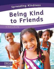 Spreading Kindness: Being Kind to Friends - Brienna Rossiter - cover