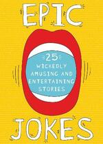 Epic Jokes: 25 Wickedly Amusing and Entertaining Stories
