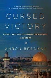 Cursed Victory: A History of Israel and the Occupied Territories, 1967 to the Present - Ahron Bregman - cover