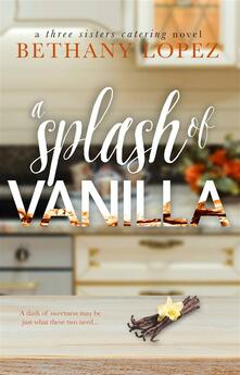 A Splash of Vanilla ~ Bethany Lopez