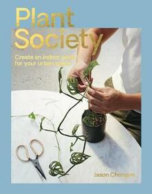 Plant Society: Create an Indoor Oasis for Your Urban Space - Jason Chongue - cover