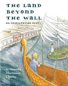 The Land Beyond the Wall: An Immigration Story - Veronika Martenova Charles - cover