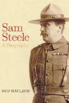 Sam Steele: A Biography - Rod Macleod - cover