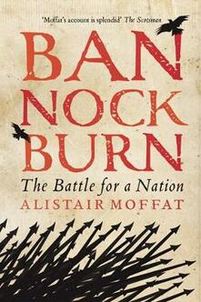 Bannockburn: The Battle for a Nation - Alistair Moffat - cover