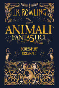 Animali Fantastici e dove trovarli: Screenplay Originale - Silvia Piraccini,J.K. Rowling - ebook