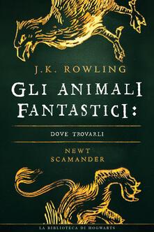 Gli Animali Fantastici: dove trovarli - Beatrice Masini,Valentina Daniele,Newt Scamander,Olly Moss - ebook