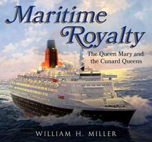 Maritime Royalty: The Queen Mary and the Cunard Queens - William Miller - cover