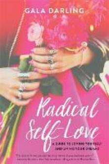 Radical Self-Love: A Guide to Loving Yourself and Living Your Dreams - Gala Darling - cover