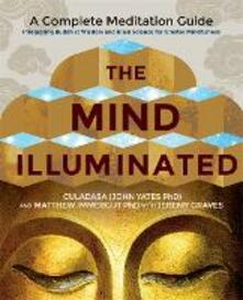 The Mind Illuminated: A Complete Meditation Guide Integrating Buddhist Wisdom and Brain Science for Greater Mindfulness - Culadasa,Matthew Immergut - cover