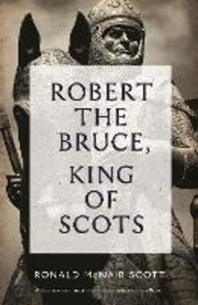Robert The Bruce: King Of Scots - Ronald McNair Scott - cover