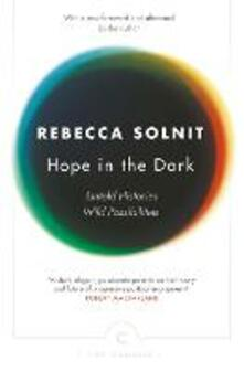 Hope In The Dark: Untold Histories, Wild Possibilities - Rebecca Solnit - cover