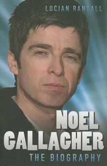 Noel Gallagher - The Biography - Lucian Randall - cover