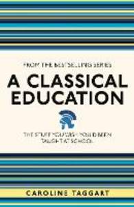 Libro in inglese A Classical Education: The Stuff You Wish You'd Been Taught at School  - Caroline Taggart