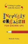 Libro in inglese Everyday English for Grown-Ups: Getting to Grips with the Basics Michelle Finlay