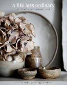 A Life Less Ordinary: Interiors and Inspirations - Zoe Ellison,Alex Legendre - cover