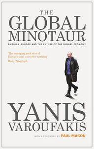 Libro in inglese The Global Minotaur: America, Europe and the Future of the Global Economy  - Yanis Varoufakis