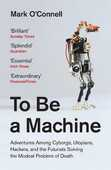Libro in inglese To Be a Machine: Adventures Among Cyborgs, Utopians, Hackers, and the Futurists Solving the Modest Problem of Death Mark O'Connell