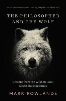 The Philosopher and the Wolf: Lessons From the Wild on Love, Death and Happiness - Mark Rowlands - cover