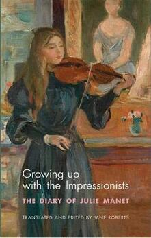 Growing Up with the Impressionists: The Diary of Julie Manet - Julie Manet - cover
