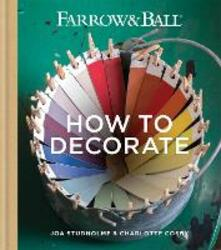 Farrow & Ball How to Decorate: Transform your home with paint & paper - Farrow & Ball,Joa Studholme,Charlotte Cosby - cover