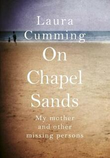 On Chapel Sands: My mother and other missing persons - Laura Cumming - cover