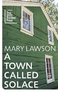 Libro in inglese A Town Called Solace: LONGLISTED FOR THE BOOKER PRIZE 2021 Mary Lawson
