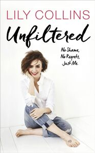 Libro in inglese Unfiltered: No Shame, No Regrets, Just Me  - Lily Collins