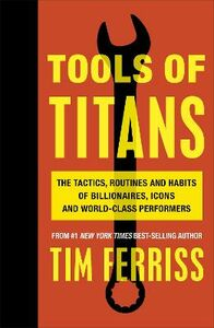 Libro in inglese Tools of Titans: The Tactics, Routines, and Habits of Billionaires, Icons, and World-Class Performers  - Timothy Ferriss