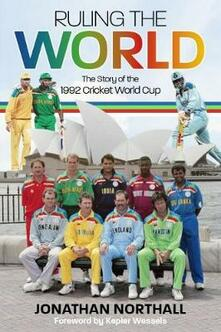 Ruling the World: The Story of the 1992 Cricket World Cup - Jonathan Northall - cover