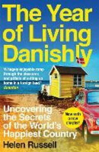 Libro in inglese The Year of Living Danishly: Uncovering the Secrets of the World's Happiest Country  - Helen Russell