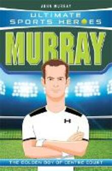 Ultimate Sports Heroes - Andy Murray: The Golden Boy of Centre Court - John Murray - cover