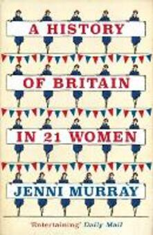 A History of Britain in 21 Women: A Personal Selection - Jenni Murray - cover
