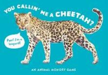 You Callin' Me a Cheetah? (Psst! I'm a Leopard!): An Animal Memory Game - cover