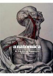 Anatomica: The Exquisite and Unsettling Art of Human Anatomy - Joanna Ebenstein - cover