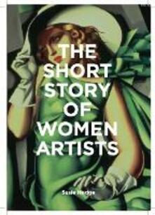 The Short Story of Women Artists: A Pocket Guide to Key Breakthroughs, Movements, Works and Themes - Susie Hodge - cover