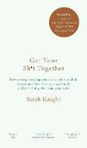 Libro in inglese Get Your Sh*t Together: How to Stop Worrying About What You Should Do So You Can Finish What You Need to Do and Start Doing What You Want to Do  - Sarah Knight