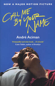 Call Me By Your Name - Andre Aciman - cover