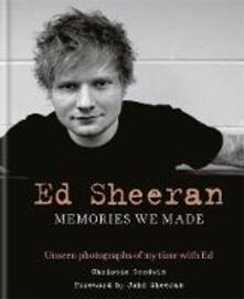 Ed Sheeran: Memories we made: Unseen photographs of my time with Ed - Christie Goodwin,John Sheeran - cover