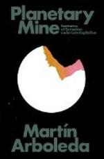 Planetary Mine: Territories of Extraction under Late Capitalism
