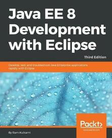 Java EE 8 Development with Eclipse: Develop, test, and troubleshoot Java Enterprise applications rapidly with Eclipse, 3rd Edition - Ram Kulkarni - cover