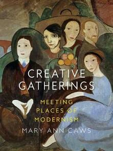 Creative Gatherings: Meeting Places of Modernism - Mary Ann Caws - cover