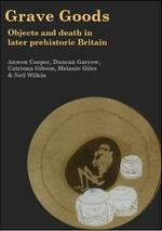 Grave Goods: Objects and Death in Later Prehistoric Britain