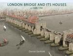 London Bridge and its Houses, c. 1209-1761