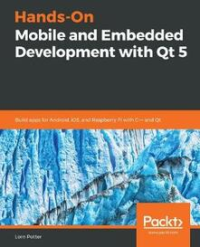 Hands-On Mobile and Embedded Development with Qt 5: Build apps for Android, iOS, and Raspberry Pi with C++ and Qt - Lorn Potter - cover