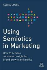 Using Semiotics in Marketing: How to Achieve Consumer Insight for Brand Growth and Profits